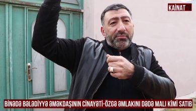 Binədə bələdiyyə əməkdaşının cinayəti-Özgə əmlakını dədə malı kimi satıb